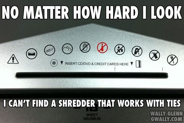 No matter how hard I look, I can't find a shredder that works with ties